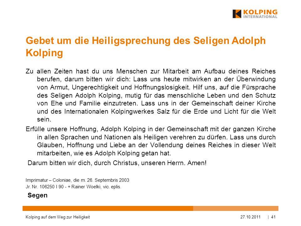 Gebet um die Heiligsprechung des Seligen Adolph Kolping Zu allen Zeiten hast du uns Menschen zur Mitarbeit am Aufbau deines Reiches berufen, darum bit