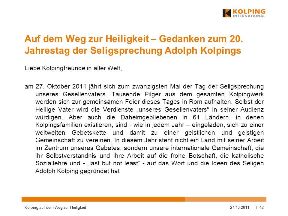Auf dem Weg zur Heiligkeit – Gedanken zum 20. Jahrestag der Seligsprechung Adolph Kolpings Liebe Kolpingfreunde in aller Welt, am 27. Oktober 2011 jäh