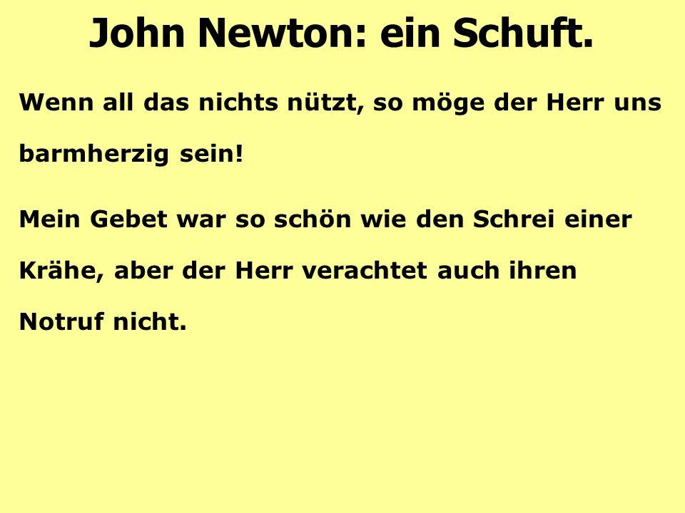 John Newton: ein Schuft.Wenn all das nichts nützt, so möge der Herr uns barmherzig sein.