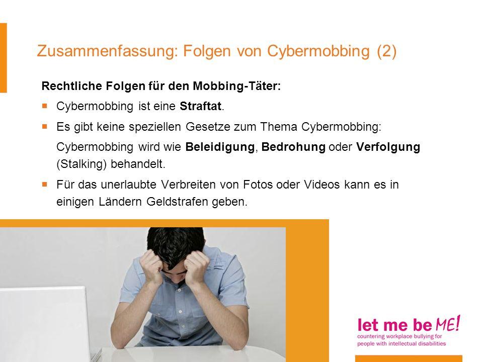 Zusammenfassung: Folgen von Cybermobbing (2) Rechtliche Folgen für den Mobbing-Täter: Cybermobbing ist eine Straftat. Es gibt keine speziellen Gesetze