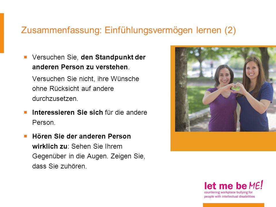 Zusammenfassung: Einfühlungsvermögen lernen (2) Versuchen Sie, den Standpunkt der anderen Person zu verstehen. Versuchen Sie nicht, ihre Wünsche ohne