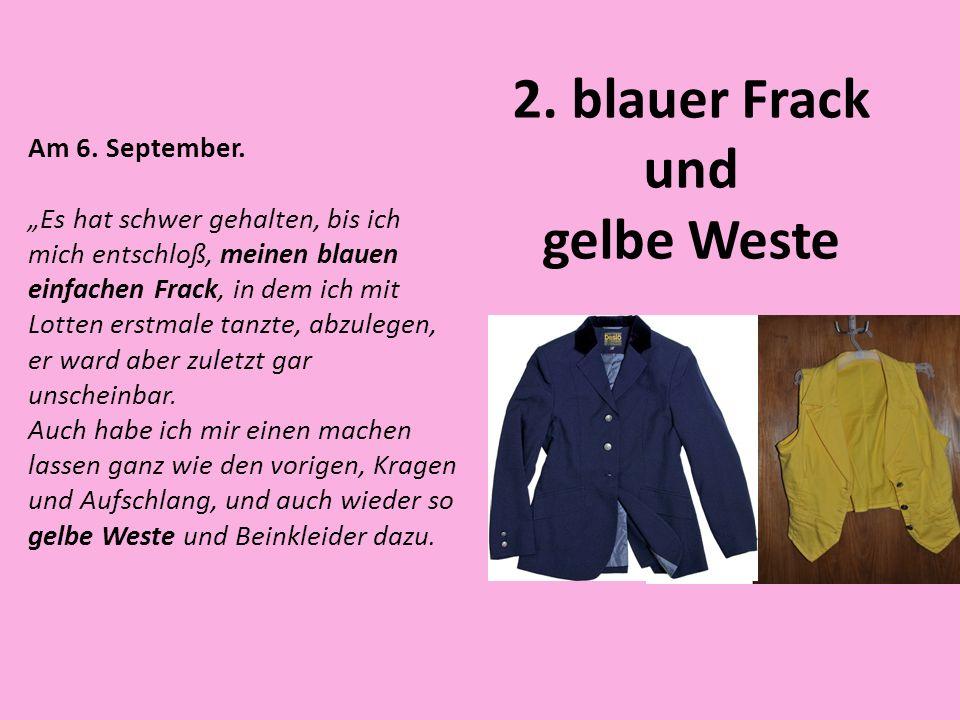 2. blauer Frack und gelbe Weste Am 6. September. Es hat schwer gehalten, bis ich mich entschloß, meinen blauen einfachen Frack, in dem ich mit Lotten