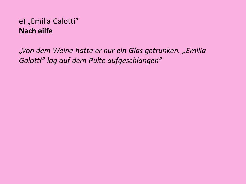 e) Emilia Galotti Nach eilfe Von dem Weine hatte er nur ein Glas getrunken. Emilia Galotti lag auf dem Pulte aufgeschlangen