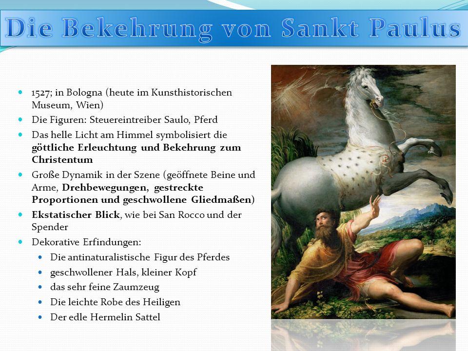1527; in Bologna (heute im Kunsthistorischen Museum, Wien) Die Figuren: Steuereintreiber Saulo, Pferd Das helle Licht am Himmel symbolisiert die göttl