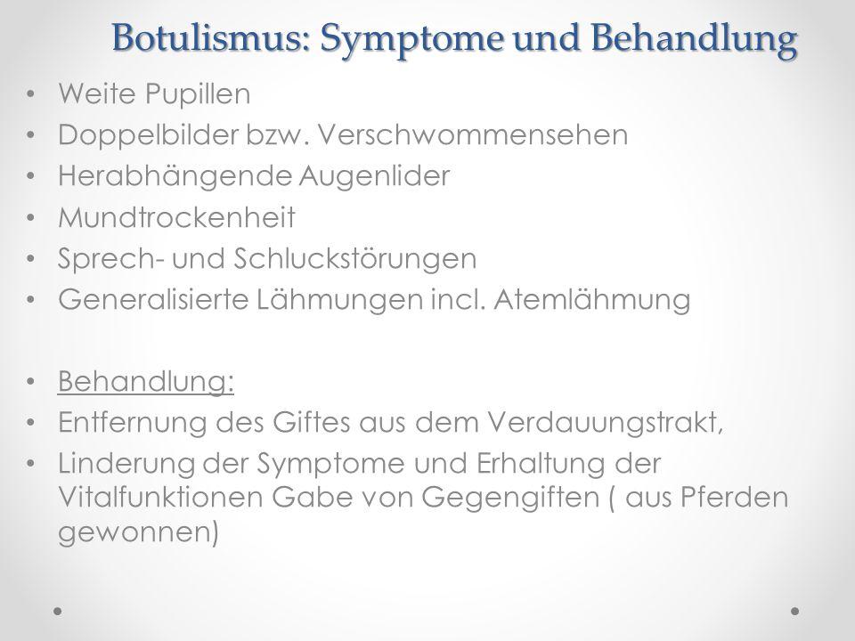 Botulismus: Symptome und Behandlung Weite Pupillen Doppelbilder bzw. Verschwommensehen Herabhängende Augenlider Mundtrockenheit Sprech- und Schluckstö