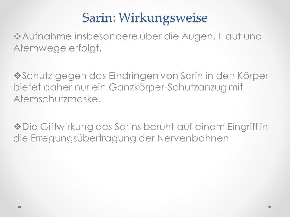 Sarin: Wirkungsweise Aufnahme insbesondere über die Augen, Haut und Atemwege erfolgt. Schutz gegen das Eindringen von Sarin in den Körper bietet daher