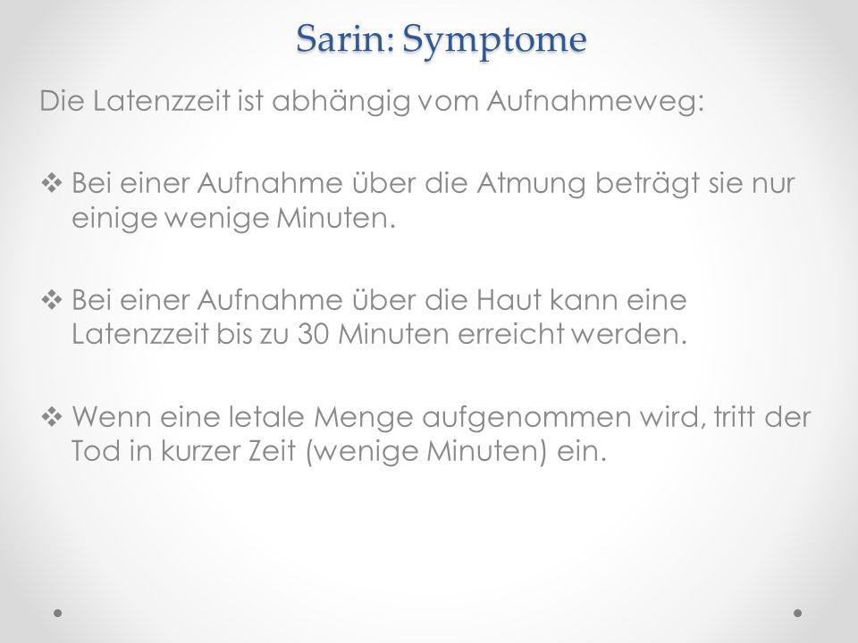 Sarin: Symptome Die Latenzzeit ist abhängig vom Aufnahmeweg: Bei einer Aufnahme über die Atmung beträgt sie nur einige wenige Minuten. Bei einer Aufna