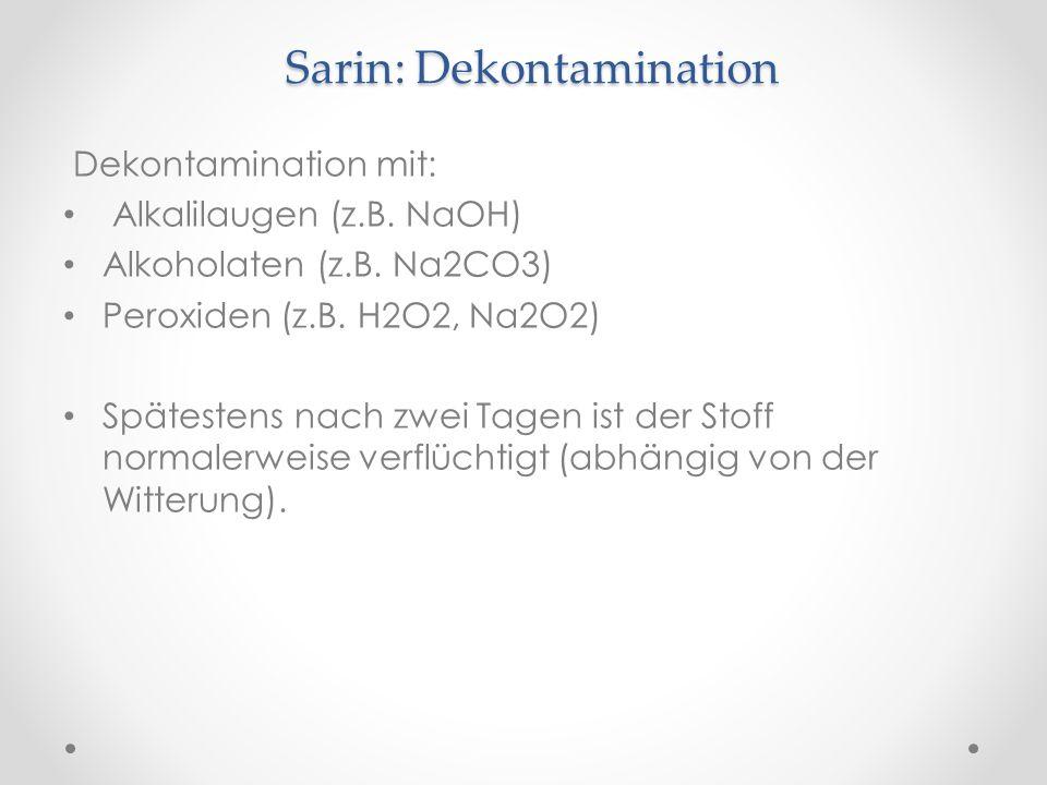 Sarin: Dekontamination Dekontamination mit: Alkalilaugen (z.B. NaOH) Alkoholaten (z.B. Na2CO3) Peroxiden (z.B. H2O2, Na2O2) Spätestens nach zwei Tagen