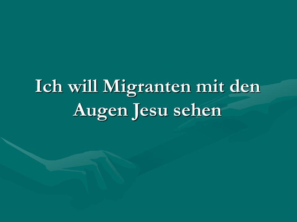Ich will Migranten mit den Augen Jesu sehen