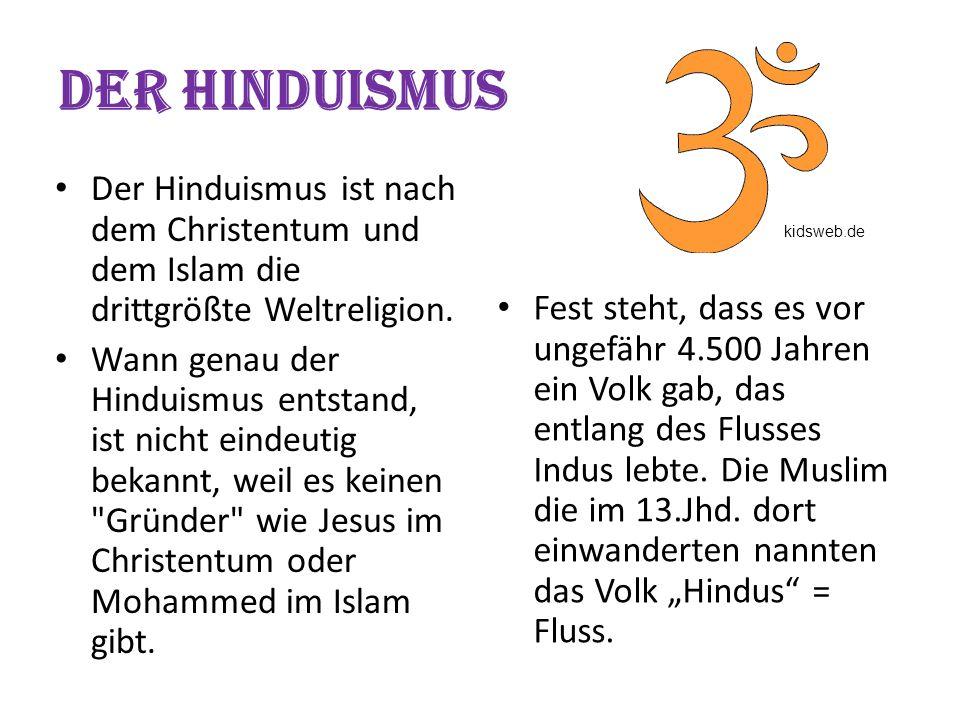 Der Hinduismus Fest steht, dass es vor ungefähr 4.500 Jahren ein Volk gab, das entlang des Flusses Indus lebte. Die Muslim die im 13.Jhd. dort einwand