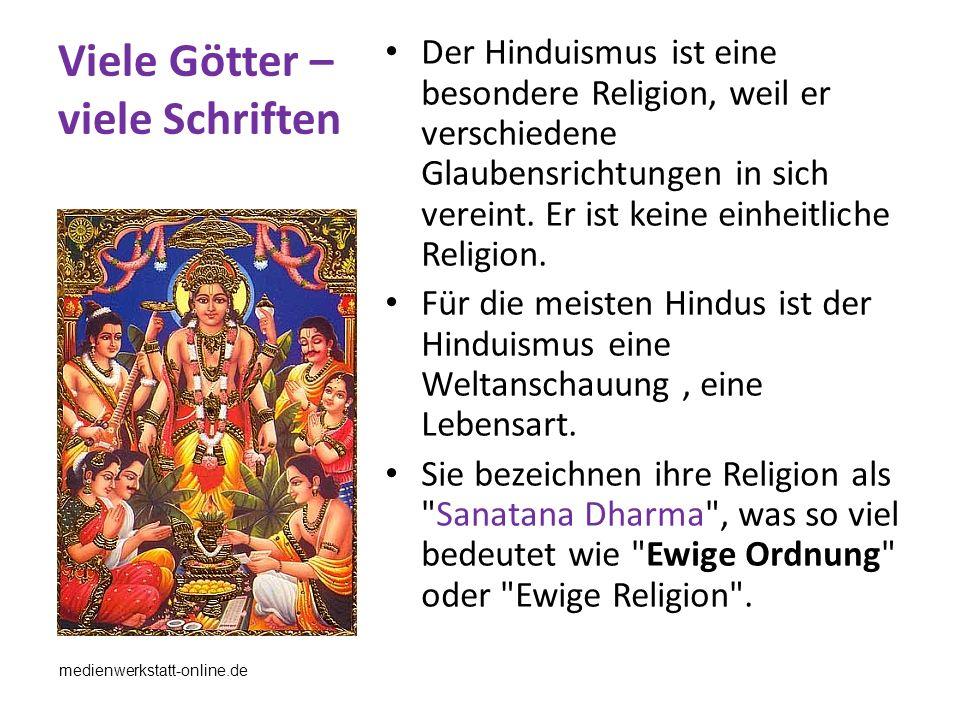 Viele Götter – viele Schriften Der Hinduismus ist eine besondere Religion, weil er verschiedene Glaubensrichtungen in sich vereint. Er ist keine einhe