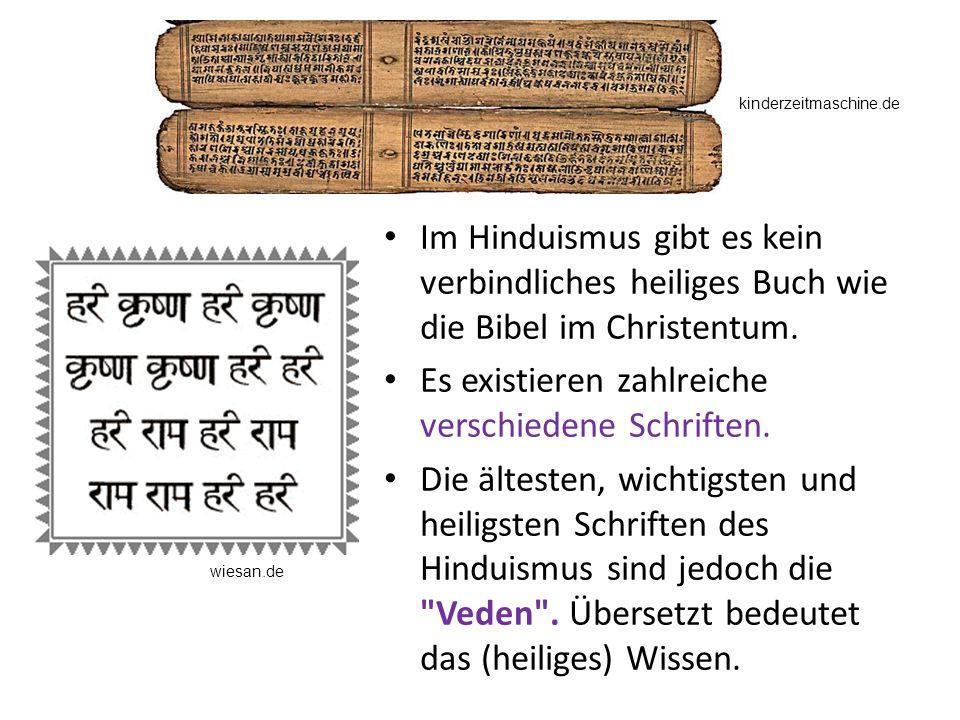 Im Hinduismus gibt es kein verbindliches heiliges Buch wie die Bibel im Christentum. Es existieren zahlreiche verschiedene Schriften. Die ältesten, wi