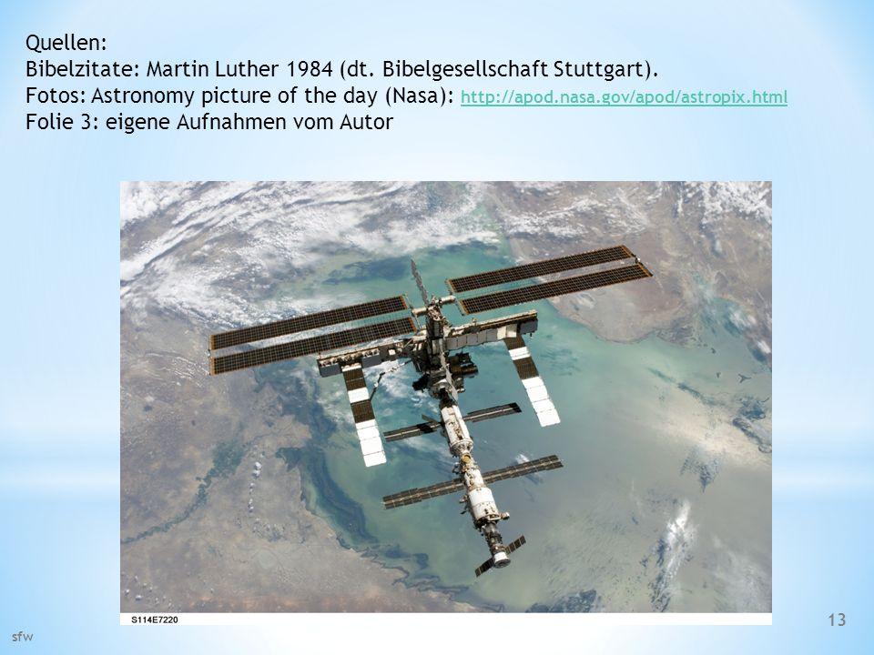 sfw 13 Quellen: Bibelzitate: Martin Luther 1984 (dt. Bibelgesellschaft Stuttgart). Fotos: Astronomy picture of the day (Nasa): http://apod.nasa.gov/ap