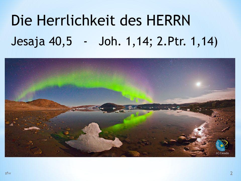 Die Herrlichkeit des HERRN Jesaja 40,5 - Joh. 1,14; 2.Ptr. 1,14) sfw 2
