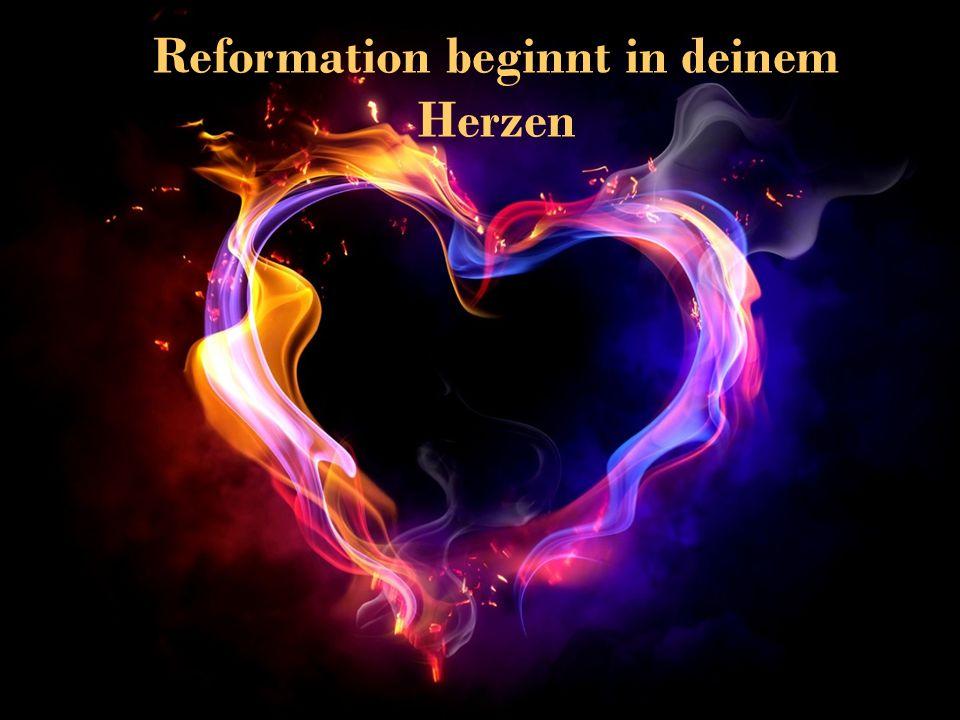 Reformation beginnt in deinem Herzen