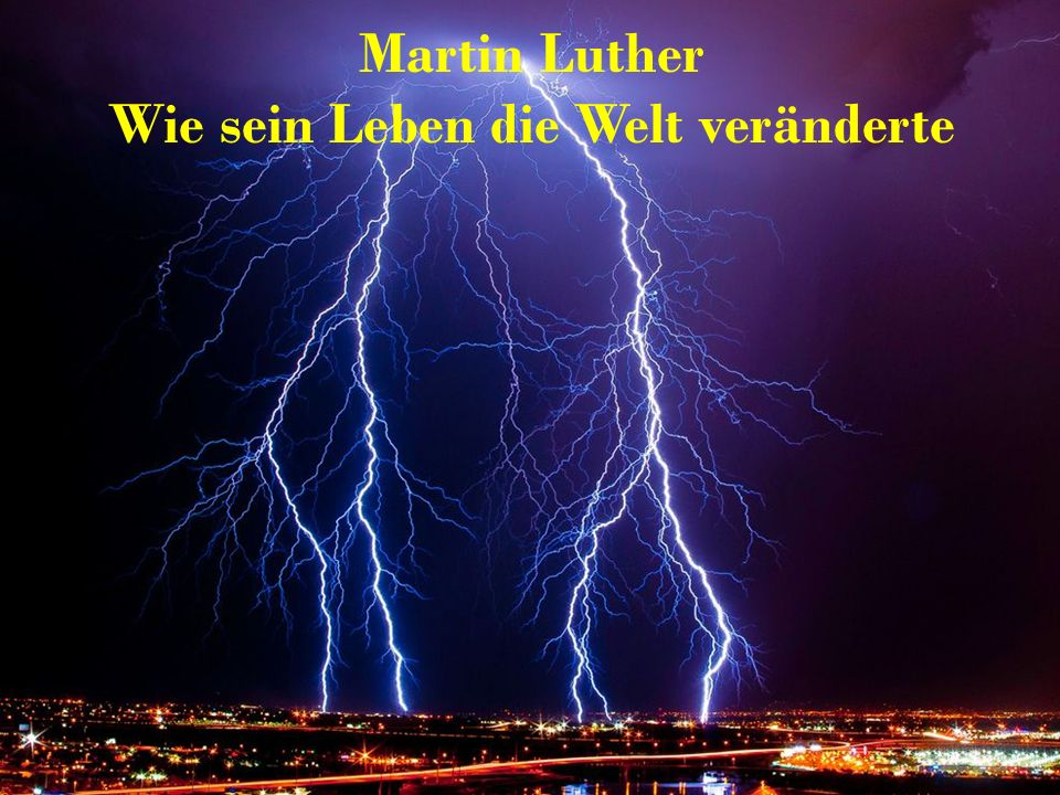 Martin Luther Wie sein Leben die Welt veränderte