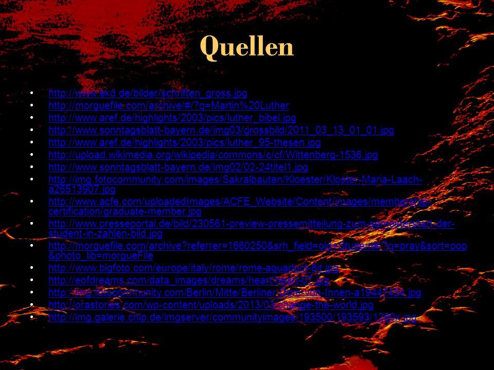 Quellen http://www.ekd.de/bilder/schriften_gross.jpg http://morguefile.com/archive/#/?q=Martin%20Luther http://www.aref.de/highlights/2003/pics/luther