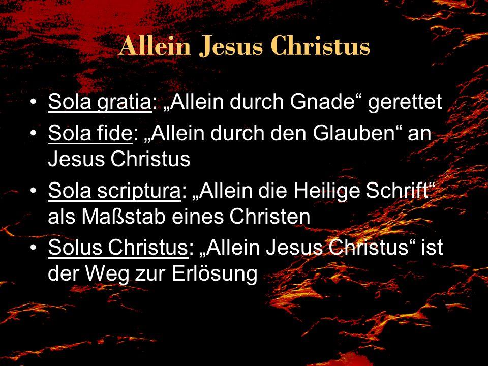 Allein Jesus Christus Sola gratia: Allein durch Gnade gerettet Sola fide: Allein durch den Glauben an Jesus Christus Sola scriptura: Allein die Heilig