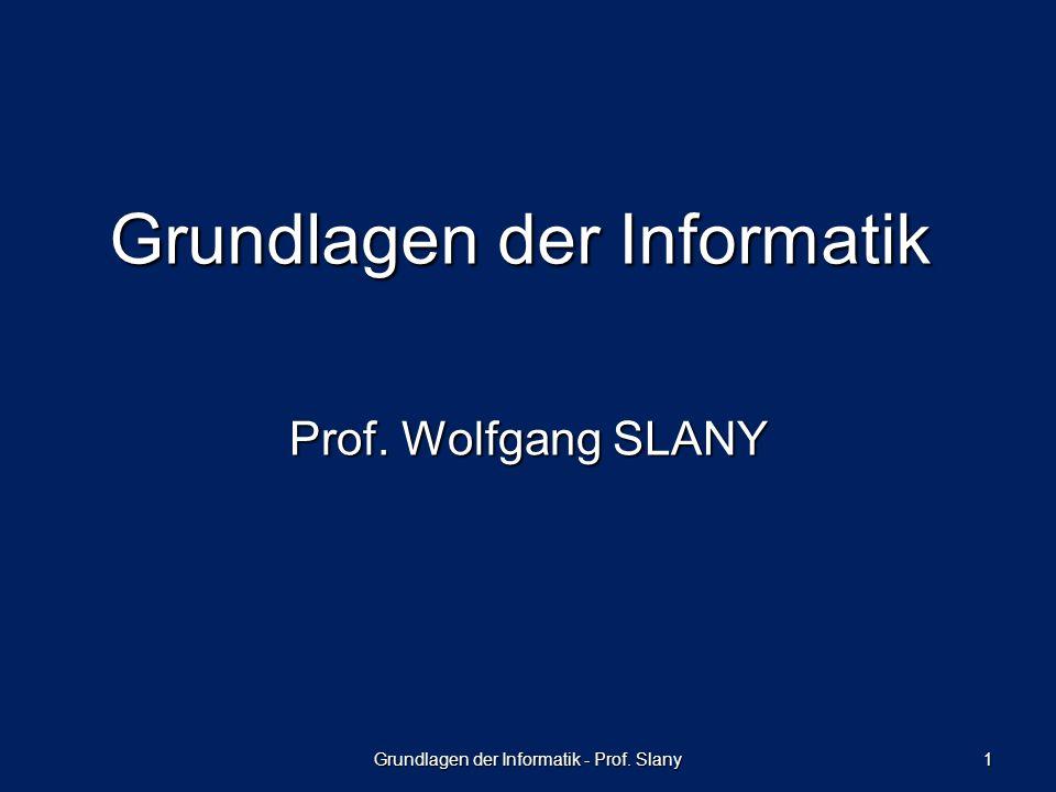 Grundlagen der Informatik - Prof. Slany 1 Grundlagen der Informatik Prof. Wolfgang SLANY