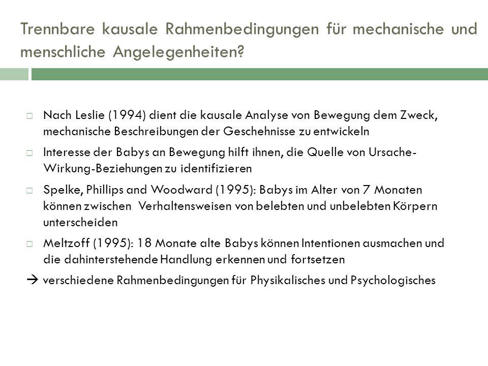 Trennbare kausale Rahmenbedingungen für mechanische und menschliche Angelegenheiten? Nach Leslie (1994) dient die kausale Analyse von Bewegung dem Zwe