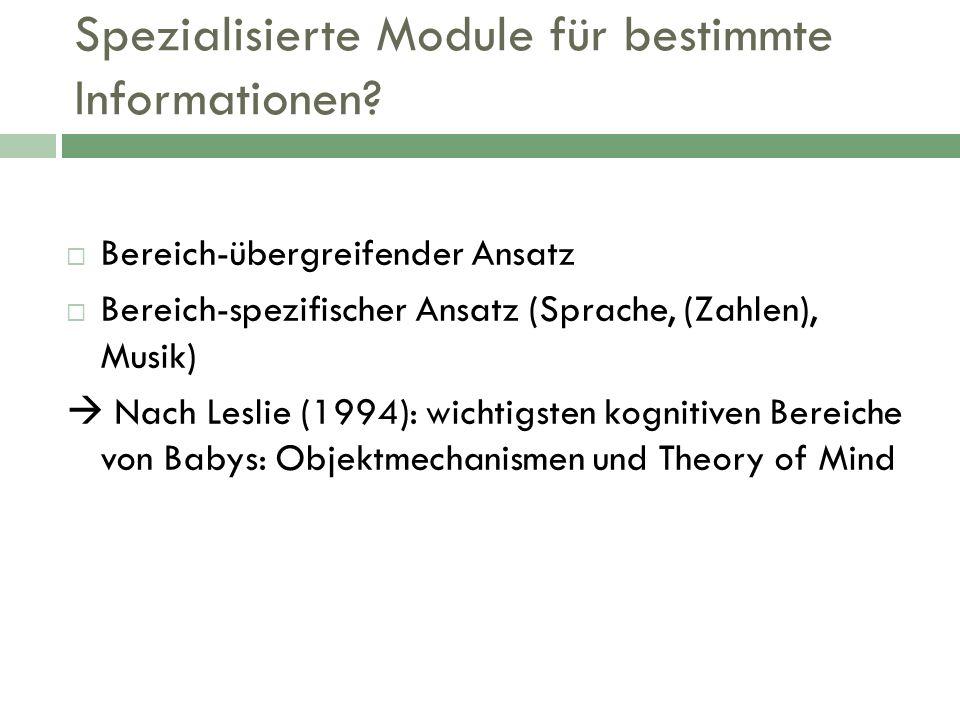 Spezialisierte Module für bestimmte Informationen? Bereich-übergreifender Ansatz Bereich-spezifischer Ansatz (Sprache, (Zahlen), Musik) Nach Leslie (1