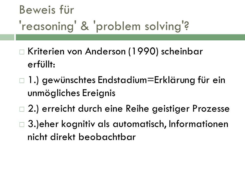 Beweis für 'reasoning' & 'problem solving'? Kriterien von Anderson (1990) scheinbar erfüllt: 1.) gewünschtes Endstadium=Erklärung für ein unmögliches