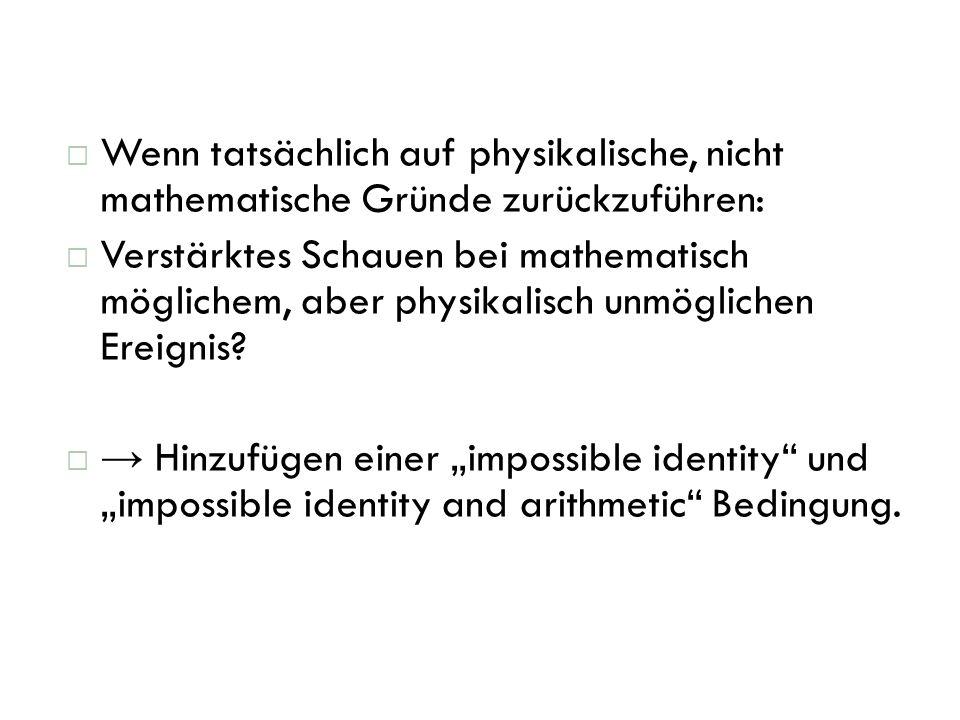 Wenn tatsächlich auf physikalische, nicht mathematische Gründe zurückzuführen: Verstärktes Schauen bei mathematisch möglichem, aber physikalisch unmög