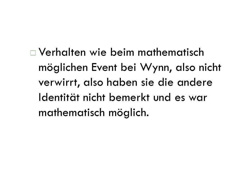Verhalten wie beim mathematisch möglichen Event bei Wynn, also nicht verwirrt, also haben sie die andere Identität nicht bemerkt und es war mathematis