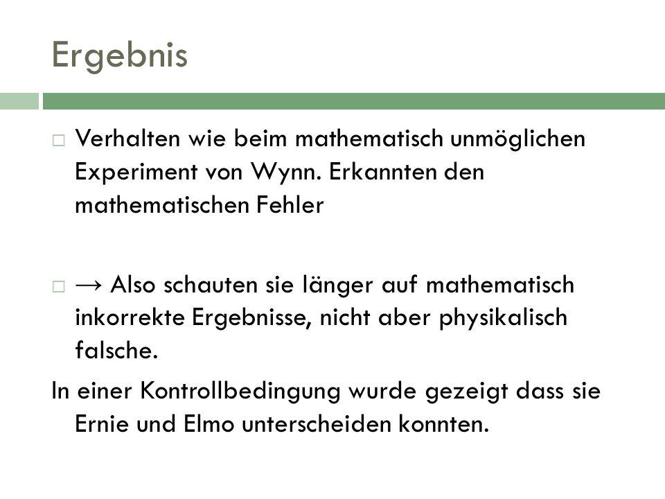 Ergebnis Verhalten wie beim mathematisch unmöglichen Experiment von Wynn. Erkannten den mathematischen Fehler Also schauten sie länger auf mathematisc