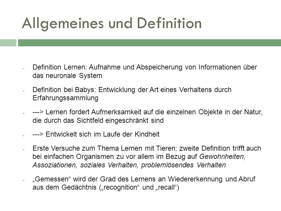 Allgemeines und Definition Definition Lernen: Aufnahme und Abspeicherung von Informationen über das neuronale System Definition bei Babys: Entwicklung
