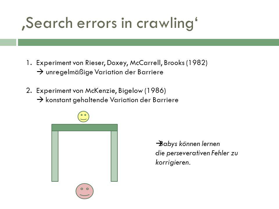 Search errors in crawling 1.Experiment von Rieser, Doxey, McCarrell, Brooks (1982) unregelmäßige Variation der Barriere 2.Experiment von McKenzie, Big