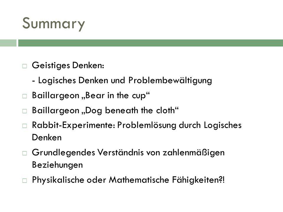 Summary Geistiges Denken: - Logisches Denken und Problembewältigung Baillargeon Bear in the cup Baillargeon Dog beneath the cloth Rabbit-Experimente:
