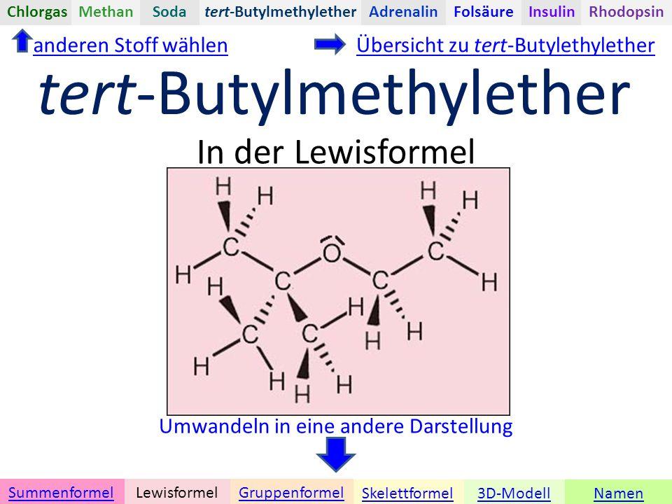 Namen Umwandeln in eine andere Darstellung 3D-ModellSkelettformel GruppenformelSummenformelLewisformel In der Lewisformel anderen Stoff wählen tert-ButylmethyletherChlorgasAdrenalinInsulinRhodopsinFolsäureMethanSoda tert-Butylmethylether Übersicht zu tert-Butylethylether
