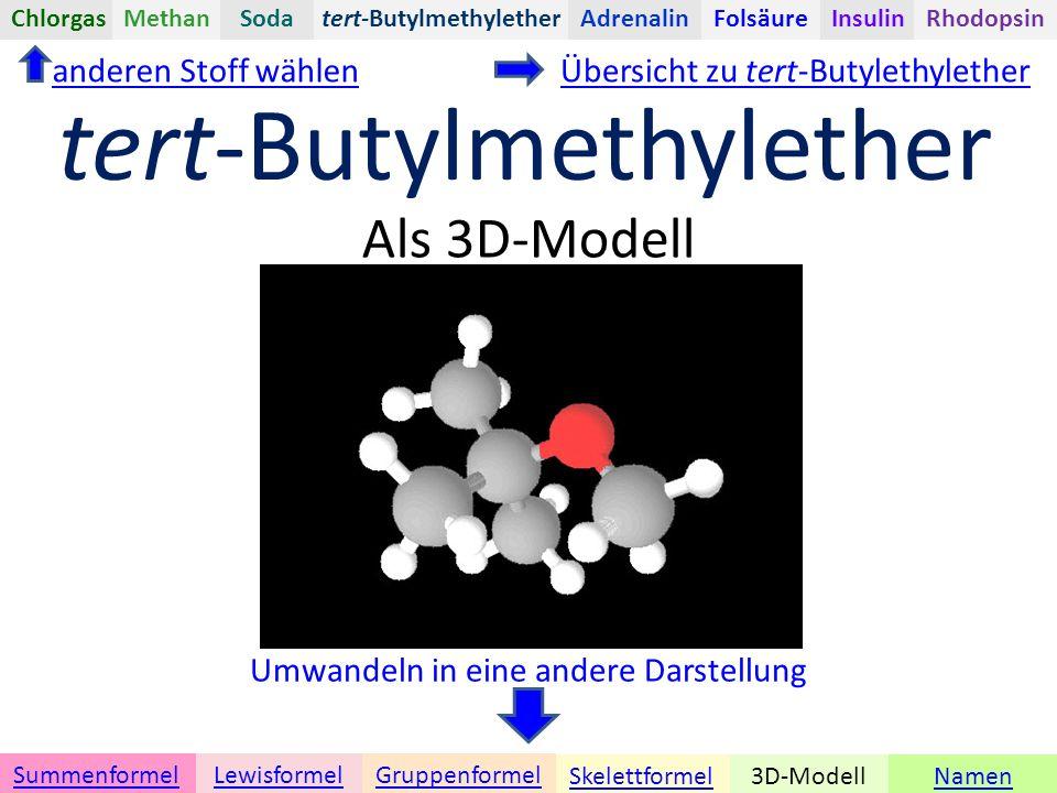 Namen Umwandeln in eine andere Darstellung 3D-ModellSkelettformel GruppenformelSummenformelLewisformel Als 3D-Modell anderen Stoff wählen tert-ButylmethyletherChlorgasAdrenalinInsulinRhodopsinFolsäureMethanSoda tert-Butylmethylether Übersicht zu tert-Butylethylether