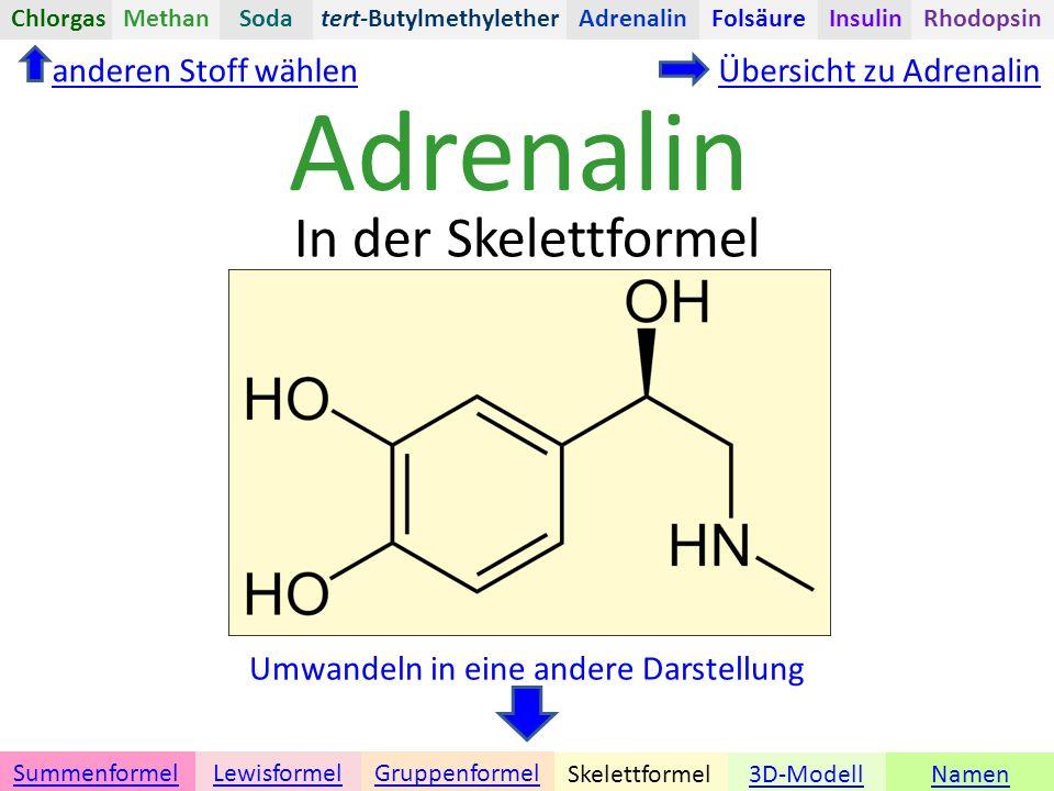 Adrenalin Namen Umwandeln in eine andere Darstellung 3D-ModellSkelettformel GruppenformelSummenformelLewisformel In der Skelettformel anderen Stoff wählenÜbersicht zu Adrenalin tert-ButylmethyletherChlorgasAdrenalinInsulinRhodopsinFolsäureMethanSoda