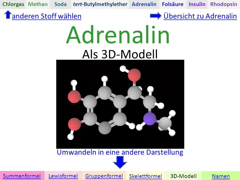 Adrenalin Namen Umwandeln in eine andere Darstellung 3D-ModellSkelettformel GruppenformelSummenformelLewisformel Als 3D-Modell anderen Stoff wählenÜbersicht zu Adrenalin tert-ButylmethyletherChlorgasAdrenalinInsulinRhodopsinFolsäureMethanSoda