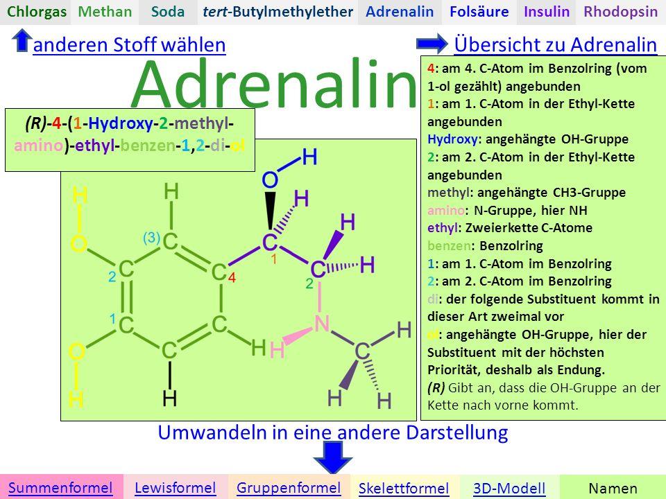 Adrenalin Namen Umwandeln in eine andere Darstellung 3D-ModellSkelettformel GruppenformelSummenformelLewisformel anderen Stoff wählenÜbersicht zu Adrenalin tert-ButylmethyletherChlorgasAdrenalinInsulinRhodopsinFolsäureMethanSoda 4: am 4.