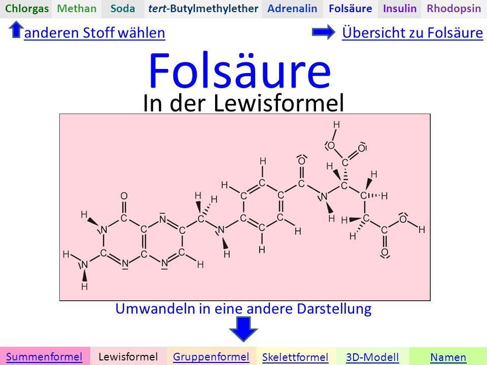 Folsäure Namen Umwandeln in eine andere Darstellung 3D-ModellSkelettformel GruppenformelSummenformelLewisformel In der Lewisformel anderen Stoff wählenÜbersicht zu Folsäure tert-ButylmethyletherChlorgasAdrenalinInsulinRhodopsinFolsäureMethanSoda