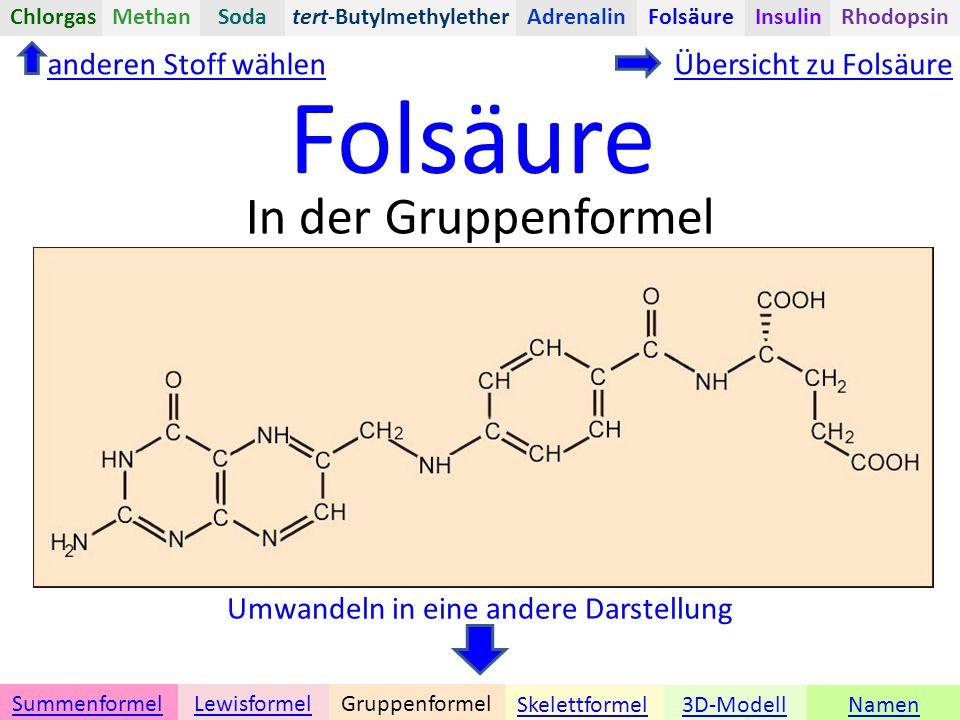 Folsäure Namen Umwandeln in eine andere Darstellung 3D-ModellSkelettformel GruppenformelSummenformelLewisformel In der Gruppenformel anderen Stoff wählenÜbersicht zu Folsäure tert-ButylmethyletherChlorgasAdrenalinInsulinRhodopsinFolsäureMethanSoda