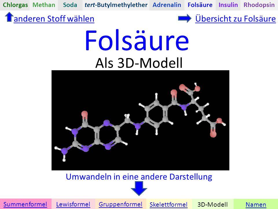 Folsäure Namen Umwandeln in eine andere Darstellung 3D-ModellSkelettformel GruppenformelSummenformelLewisformel Als 3D-Modell anderen Stoff wählenÜbersicht zu Folsäure tert-ButylmethyletherChlorgasAdrenalinInsulinRhodopsinFolsäureMethanSoda