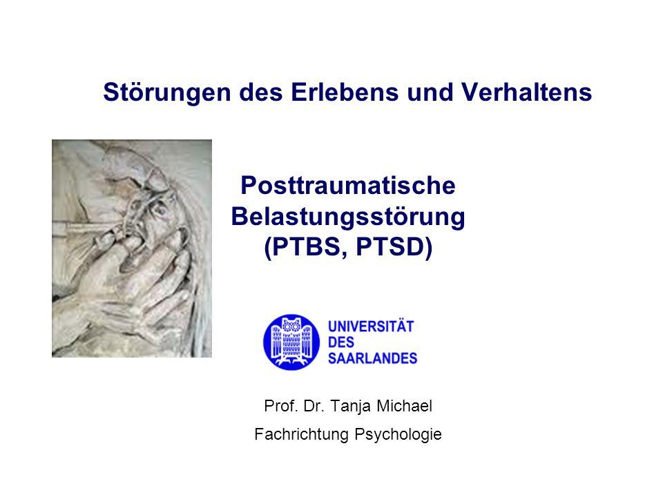 Prof. Dr. Tanja Michael Fachrichtung Psychologie Störungen des Erlebens und Verhaltens Posttraumatische Belastungsstörung (PTBS, PTSD)