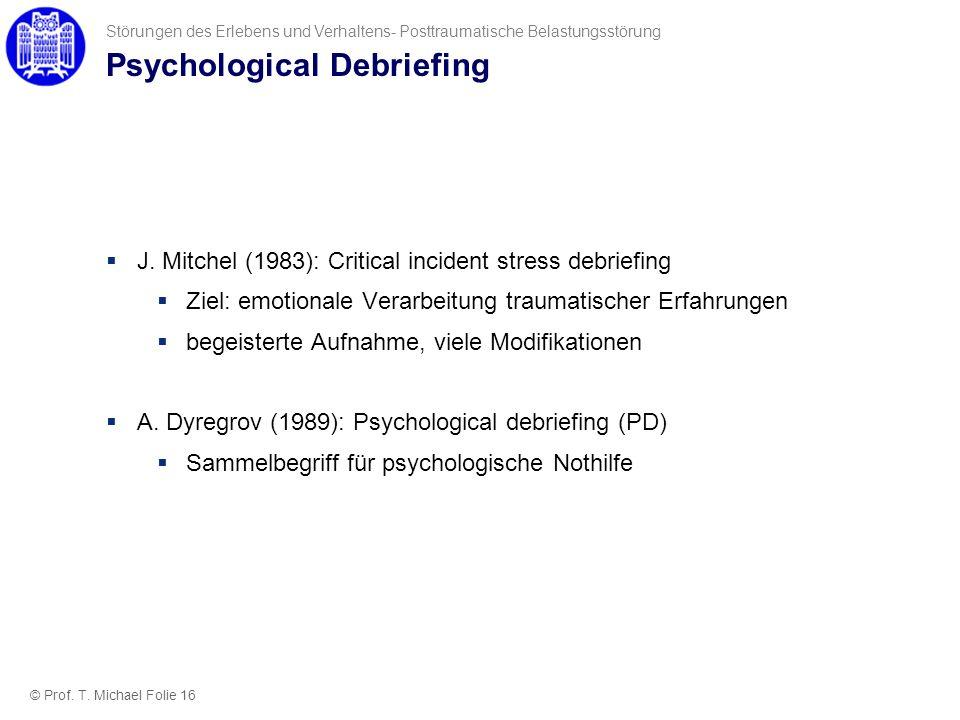 Psychological Debriefing J. Mitchel (1983): Critical incident stress debriefing Ziel: emotionale Verarbeitung traumatischer Erfahrungen begeisterte Au