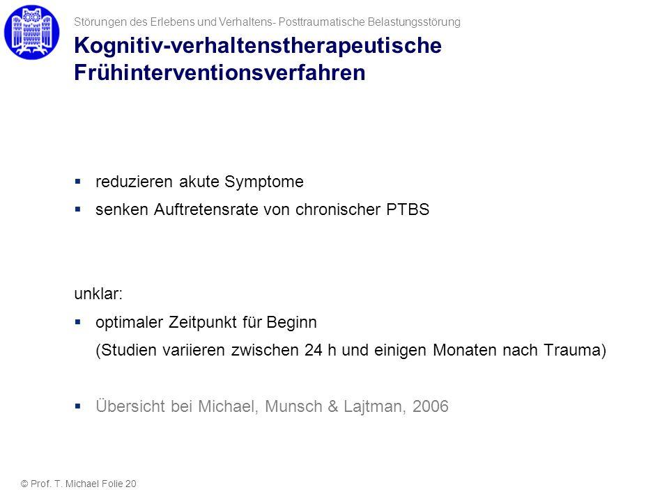 Kognitiv-verhaltenstherapeutische Frühinterventionsverfahren reduzieren akute Symptome senken Auftretensrate von chronischer PTBS unklar: optimaler Ze