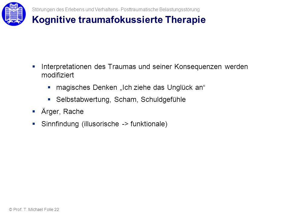 Kognitive traumafokussierte Therapie Interpretationen des Traumas und seiner Konsequenzen werden modifiziert magisches Denken Ich ziehe das Unglück an