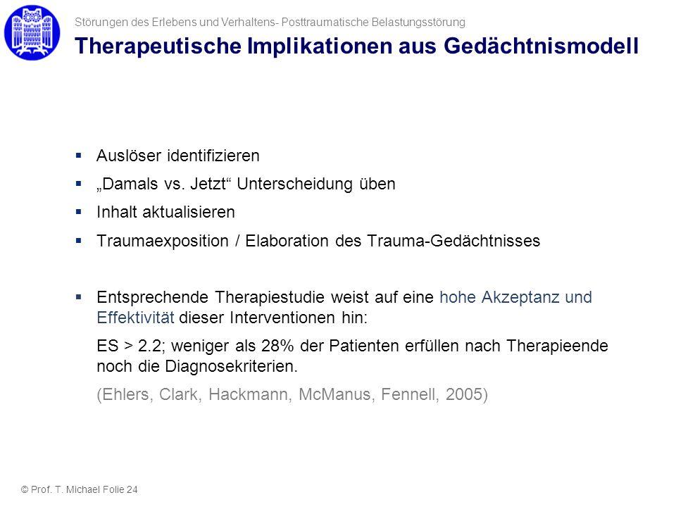 Therapeutische Implikationen aus Gedächtnismodell Auslöser identifizieren Damals vs. Jetzt Unterscheidung üben Inhalt aktualisieren Traumaexposition /