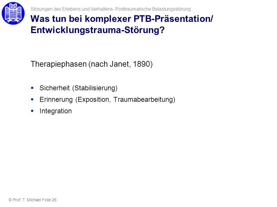 Was tun bei komplexer PTB-Präsentation/ Entwicklungstrauma-Störung? Therapiephasen (nach Janet, 1890) Sicherheit (Stabilisierung) Erinnerung (Expositi