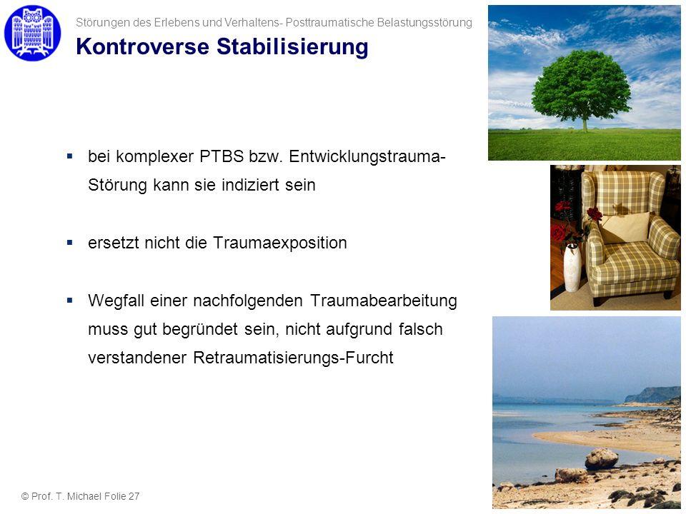 Kontroverse Stabilisierung bei komplexer PTBS bzw. Entwicklungstrauma- Störung kann sie indiziert sein ersetzt nicht die Traumaexposition Wegfall eine