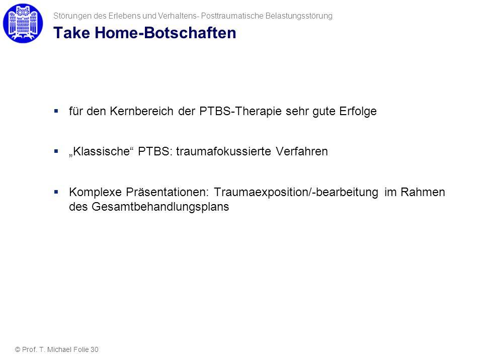 Take Home-Botschaften für den Kernbereich der PTBS-Therapie sehr gute Erfolge Klassische PTBS: traumafokussierte Verfahren Komplexe Präsentationen: Tr