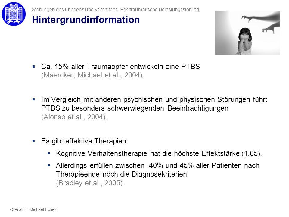Hintergrundinformation Ca. 15% aller Traumaopfer entwickeln eine PTBS (Maercker, Michael et al., 2004). Im Vergleich mit anderen psychischen und physi