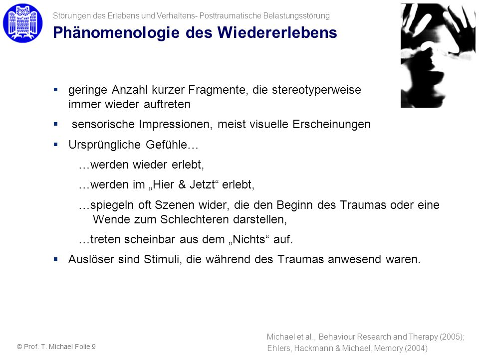 Bedeutung des Traumagedächtnisses: Forscher The most predominant feature of Post Traumatic Stress Disorder (PTSD) is that memories of traumatic experiences remain indelible for decades and are easily reawakened by all sorts of stimuli and stressors.